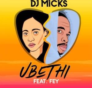 DJ Micks - Ubethi Ft. Fey